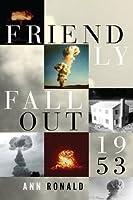 Friendly Fallout 1953 by Ann Ronald(2011-09-01)