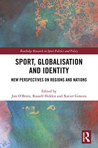 Sport, Globalisation and Identity: New Perspectives on Regions and Nations (Routledge Research in Sport Politics and Policy) (English Edition)