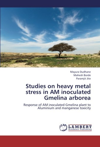 Studies on heavy metal stress in AM inoculated Gmelina arborea: Response of AM inoculated Gmelina plant to Aluminium and manganese toxicity
