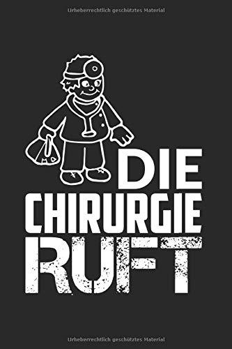 Notizbuch DIE CHIRURGIE RUFT: Chirurg I Tagebuch I gepunktet I 100 Seiten