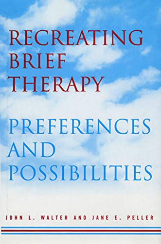 Recreating Brief Therapy: Preferences and Possibilities (Norton Professional Books (Hardcover))