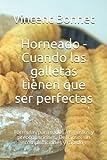 Horneado - Cuando las galletas tienen que ser perfectas: Fórmulas para todos los gustos y...