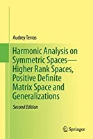 Harmonic Analysis on Symmetric Spaces―Higher Rank Spaces, Positive Definite Matrix Space and Generalizations
