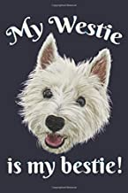 My Westie Is My Bestie!: West Highland Terrier Smiley Face |  6 x 9 Inch Blank Ruled Journal Notebook For Dog Owners