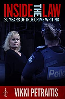 Inside the Law: 25 Years of True Crime Writing by [Vikki Petraitis]