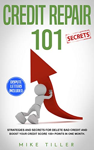 Credit Repair Secrets 101: Strategies and Secrets for Delete Bad Credit and Boost your Credit Score 100+ Points in One Month. Dispute Letters Included (English Edition)
