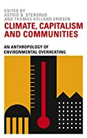 Climate, Capitalism and Communities: An Anthropology of Environmental Overheating