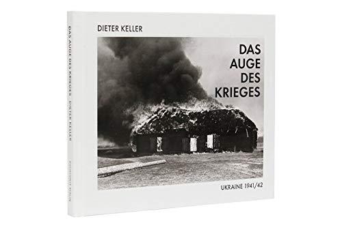 Dieter Keller – Das Auge des Krieges: Ukraine 1941/42