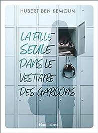 La fille seule dans le vestiaire des garçons par Hubert  Ben Kemoun