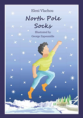 North Pole Socks: A pair of magic socks with the power to change Christmas amid Covid19. A tale to help you find solutions in everything that stands a setback to your plans!