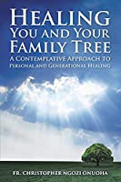 Healing You and Your Family Tree: A Contemplative Approach to Personal and Generational Healing