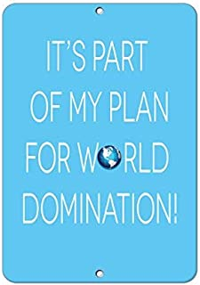 It's Part of My Plan for World Domination! Funny Quote Aluminum Metal Sign