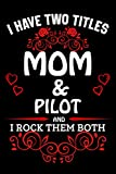 I Have Two Titles Mom & Pilot And I Rock Them Both: Blank Line Notebook Gift For Mom/ Inspirational Notebook for Pilot Educators Who Becomes a ... Birthday, Valentine's Day Funny Gift Ideas