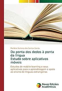 Da ponta dos dedos à ponta da língua Estudo sobre aplicativos móveis: Estudos de mobile-learning e seus aplicativos para a aprendizagem e apoio ao ensino de línguas estrangeiras (Portuguese Edition)