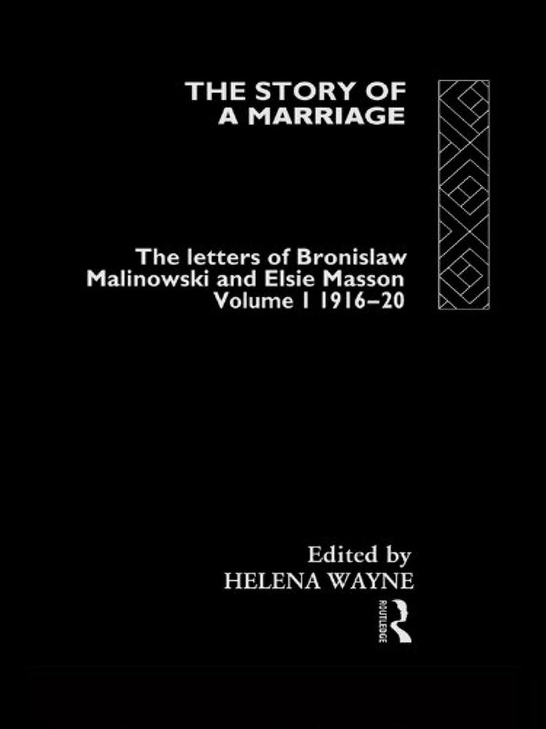 解釈する失望させるニックネームThe Story of a Marriage: The letters of Bronislaw Malinowski and Elsie Masson. Vol I 1916-20 (English Edition)