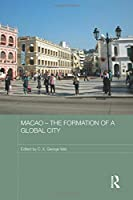 Macao – The Formation of a Global City (Routledge Studies in the Modern History of Asia)
