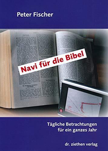 Navi für die Bibel: Tägliche Betrachtungen für ein ganzes Jahr