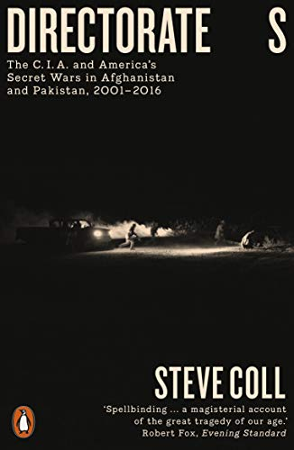 Directorate S: The C.I.A. and America's Secret Wars in Afghanistan and Pakistan, 2001–2016 (English Edition)
