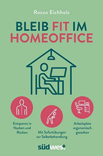 Bleib fit im Homeoffice: Entspannt in Nacken und Rücken – Mit Sofortübungen zur Selbstbehandlung – Arbeitsplatz ergonomisch gestalten