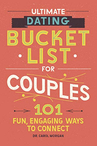 Ultimate Dating Bucket List for Couples: 101 Fun, Engaging Ways to Connect