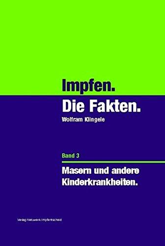 Impfen - Die Fakten (Band 3): Masern und andere Kinderkrankheiten.