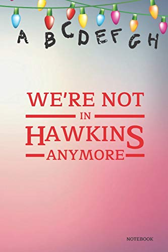 We're Not In Hawkins Anymore Notebook: Stranger Things Quotes - Alphabet Light Up Sign (Two Tone Cover Books) 6x9' 120 Pages Blank Lined Diary , Christmas Gifts (Stranger Things Notebook)