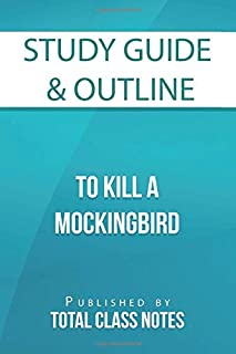 Study Guide & Outline: To Kill a Mockingbird: Total Class Notes Study Guide Series