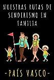 Nuestras Rutas De Senderismo En Familia - País Vasco: Libro De Registro Con Plantillas Para Llevar Un Seguimiento De Todas Vuestras Excursiones Y Rutas Por Tierras Vascas - 120 Páginas