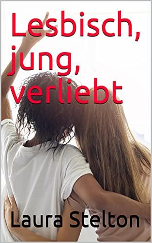 Lesbisch, jung, verliebt (German Edition)