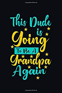 This Dude Is Going To Be A Grandpa Again: Blank Lined Journal valentines day gifts, Funny Mens Journal, valentines day gifts, Grandparents Gramps Pop Pop Papa Notebook