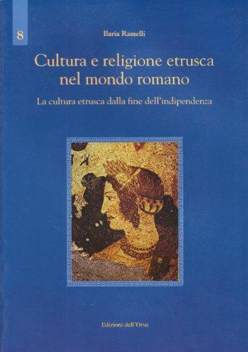 Cultura e religione etrusca nel mondo romano. La cultura etrusca dalla fine dell'indipendenza
