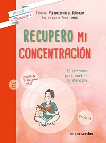 Recupero Mi Concentracion: 12 semanas para centrar tu atención (Terapias Mi Coach)