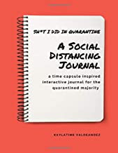 Sh*t I Did In Quarantine: A Social Distancing Journal: a time capsule inspired interactive journal for the quarantined maj...