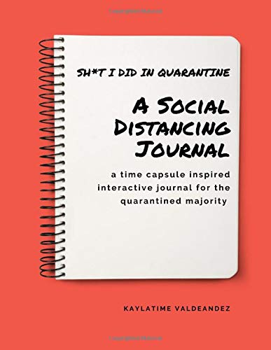 Sh*t I Did In Quarantine: A Social Distancing Journal: a time capsule inspired interactive journal for the quarantined majority