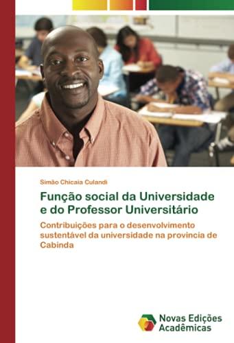 Função social da Universidade e do Professor Universitário: Contribuições para o desenvolvimento sustentável da universidade na provincia de Cabinda