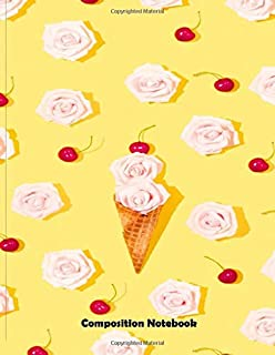 Composition Notebook: Ice cream Vanilla Flowers Cherry Cute College Ruled Composition Notebook for Teen Girls and Students...