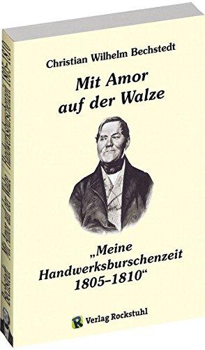 MIT AMOR AUF DER WALZE oder Meine Handwerksburschenzeit 1805-1810