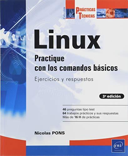 LINUX - Practique con los comandos básicos : Ejercicios y respuestas (3ª edición)