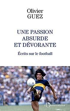 Une passion absurde et dévorante. Écrits sur le football
