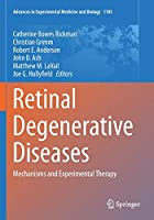 Retinal Degenerative Diseases: Mechanisms and Experimental Therapy (Advances in Experimental Medicine and Biology, 1185)