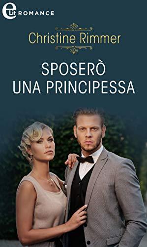 Sposerò una principessa (eLit) (La Casata dei Bravo Vol. 5) di [Christine Rimmer]