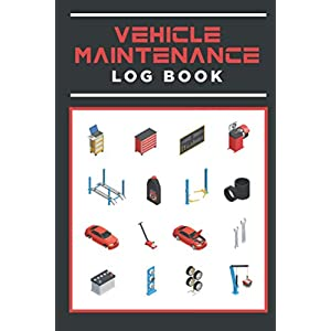 Vehicle Maintenance Log Book: Repairs And Maintenance Record Book for Cars, Trucks, Motorcycles and Other Vehicles with Parts List, Mileage Log, and Vehicle Service Log Book