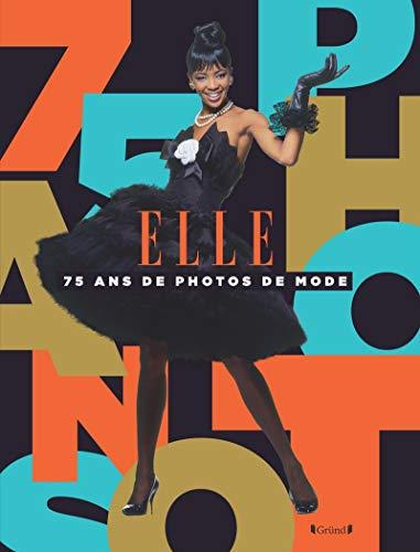 Elle, 75 ans de photographies de...