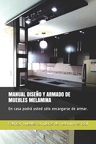 MANUAL DISEÑO Y ARMADO DE MUEBLES MELAMINA: En casa podrá usted sólo encargarse de armar.