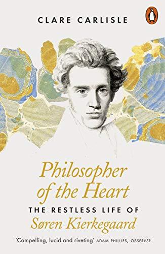 Philosopher of the Heart: The Restless Life of Søren Kierkegaard (English Edition)