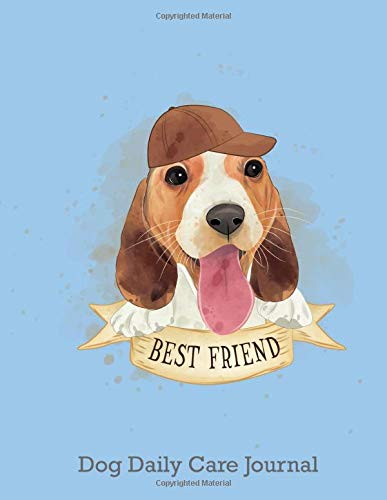 Dog Daily Care Journal   Best Friend: Daily Care Notebook Checklist for Your Lovely Dog.Dog Daily Planner for /Food/Water/Brush/Walk/Bath/Playtime