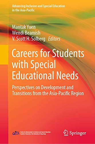 Compare Textbook Prices for Careers for Students with Special Educational Needs: Perspectives on Development and Transitions from the Asia-Pacific Region Advancing Inclusive and Special Education in the Asia-Pacific 1st ed. 2020 Edition ISBN 9789811544422 by Yuen, Mantak,Beamish, Wendi,Solberg, V. Scott H.