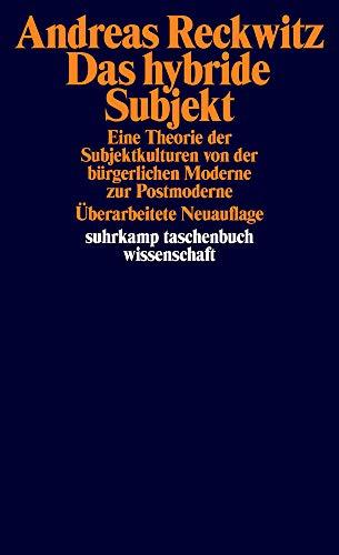 Das hybride Subjekt: Eine Theorie der Subjektkulturen von der bürgerlichen Moderne zur Postmoderne (suhrkamp taschenbuch wissenschaft)