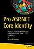 Pro ASP.NET Core Identity: Under the Hood with Authentication and Authorization in ASP.NET Core 5 Applications