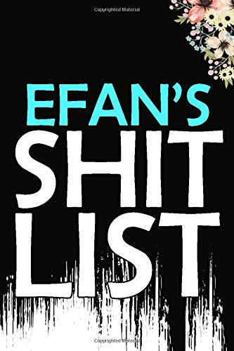 Efan's Shit List: Weekly And Daily Planner | Lovely Personalised Name Journal | Funny Swearing Gift for Women, Girls, Men and Boys | Organizer, Diary and Appointment Notebook for Efan (110 Pages, 6x9)